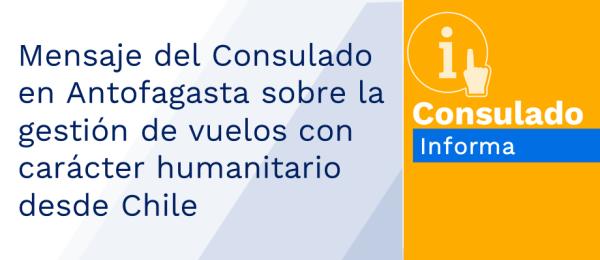 Mensaje del Consulado en Antofagasta sobre la gestión de vuelos con carácter humanitario desde Chile